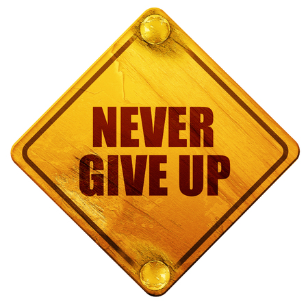 56196366 - never give up, 3d rendering, yellow road sign on a white background